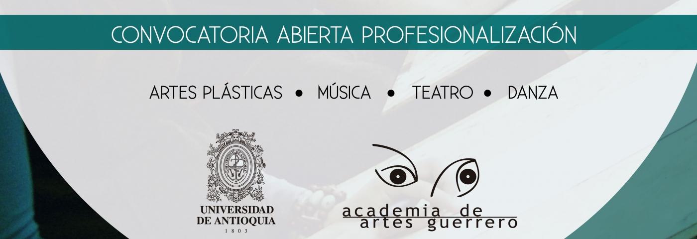 Convocatoria Abierta Convenio de Profesionalización Universidad de Antioquia – Artes Guerrero